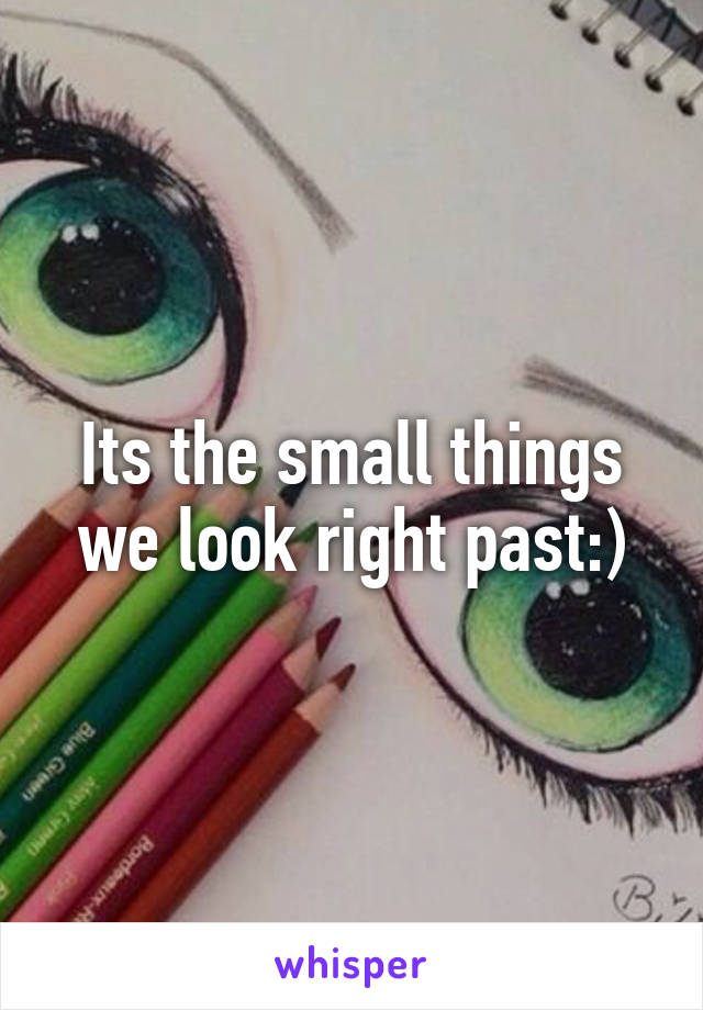 Its the small things we look right past:)