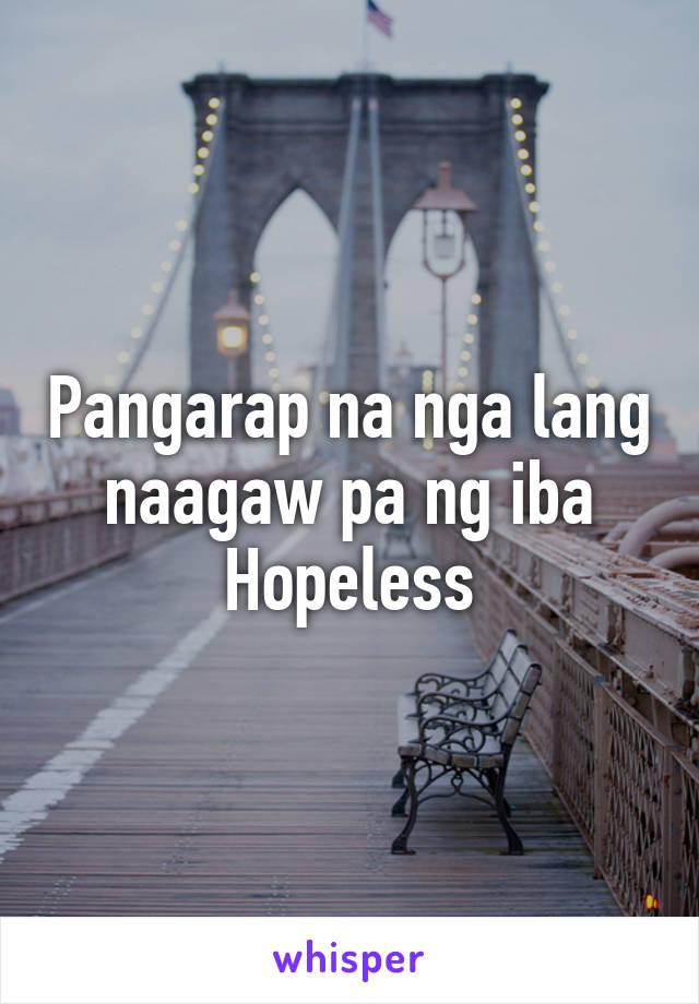 Pangarap na nga lang naagaw pa ng iba Hopeless