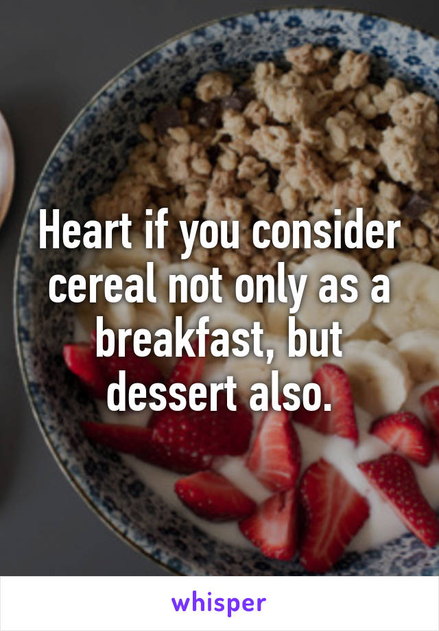 Heart if you consider cereal not only as a breakfast, but dessert also.