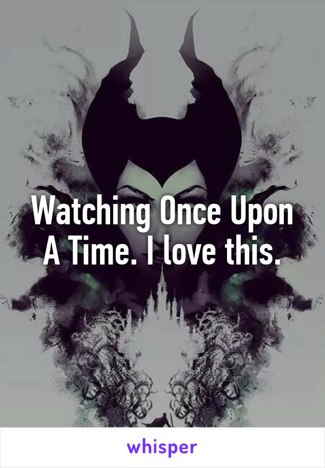 Watching Once Upon A Time. I love this.
