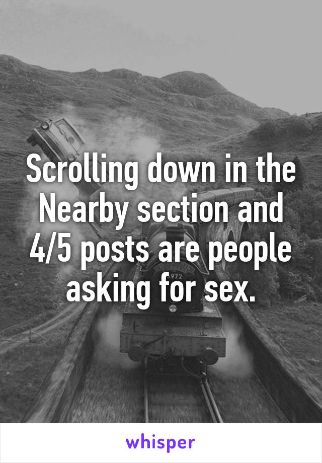 Scrolling down in the Nearby section and 4/5 posts are people asking for sex.