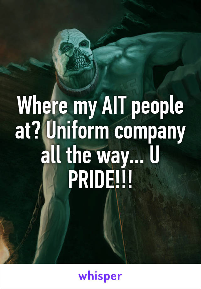 Where my AIT people at? Uniform company all the way... U PRIDE!!!