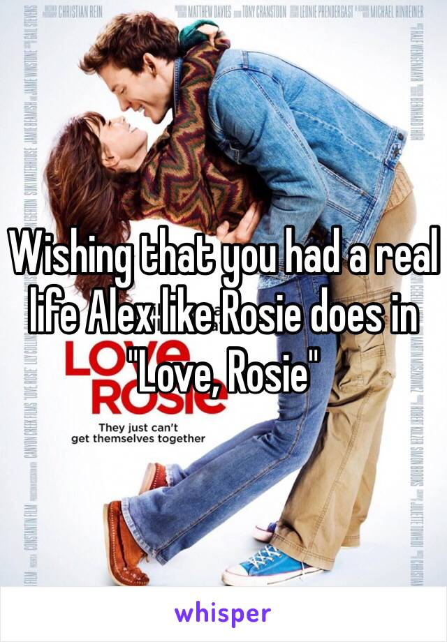 "Wishing that you had a real life Alex like Rosie does in ""Love, Rosie"""