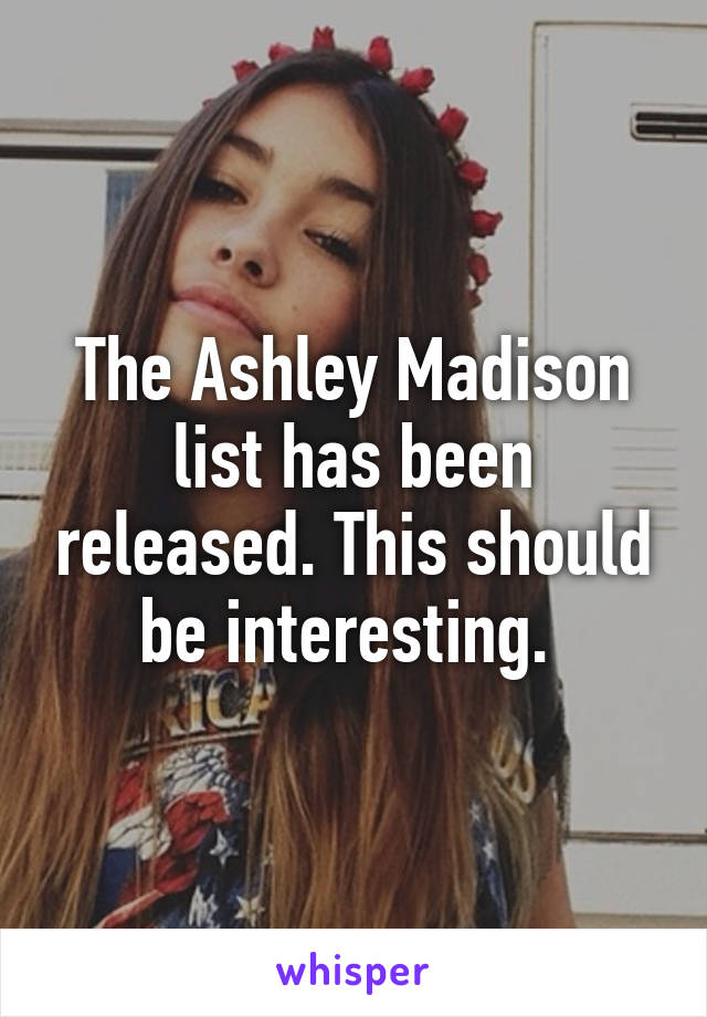The Ashley Madison list has been released. This should be interesting.