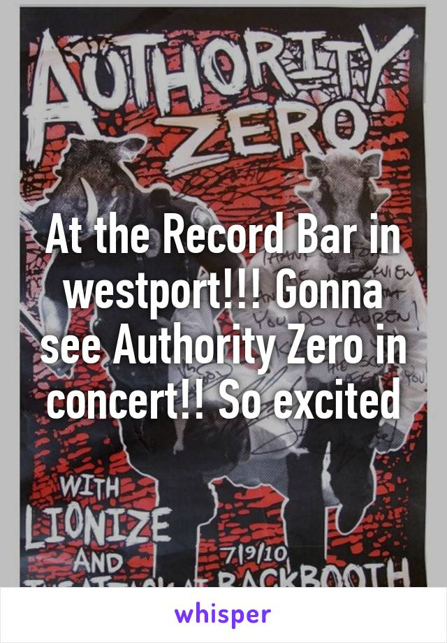 At the Record Bar in westport!!! Gonna see Authority Zero in concert!! So excited