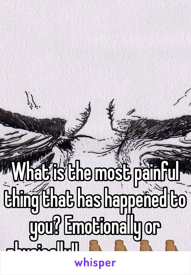 What is the most painful thing that has happened to you? Emotionally or physically!! 👇🏾👇🏾👇🏾👇🏾