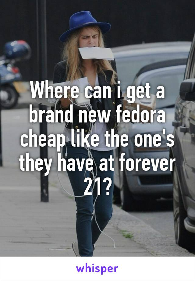 Where can i get a brand new fedora cheap like the one's they have at forever 21?