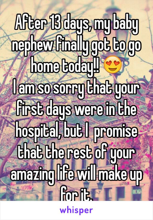 After 13 days, my baby nephew finally got to go home today!! 😍 I am so sorry that your first days were in the hospital, but I  promise that the rest of your amazing life will make up for it.
