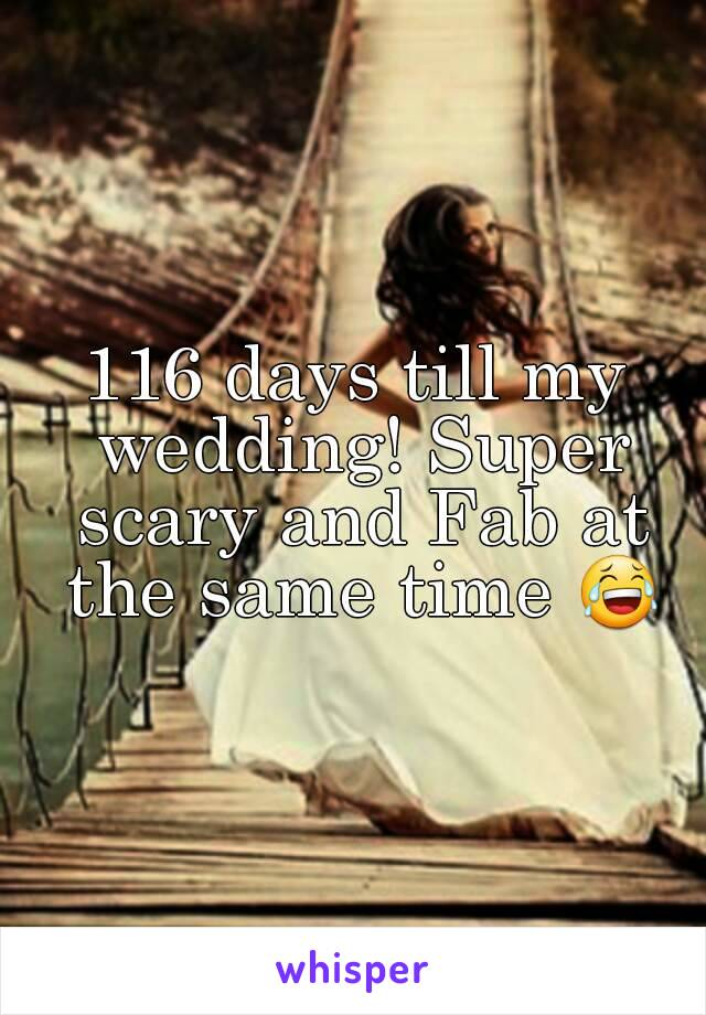 116 days till my wedding! Super scary and Fab at the same time 😂