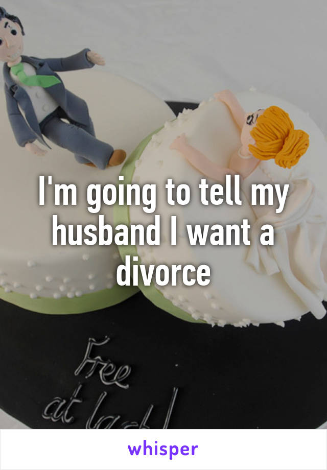 I'm going to tell my husband I want a divorce