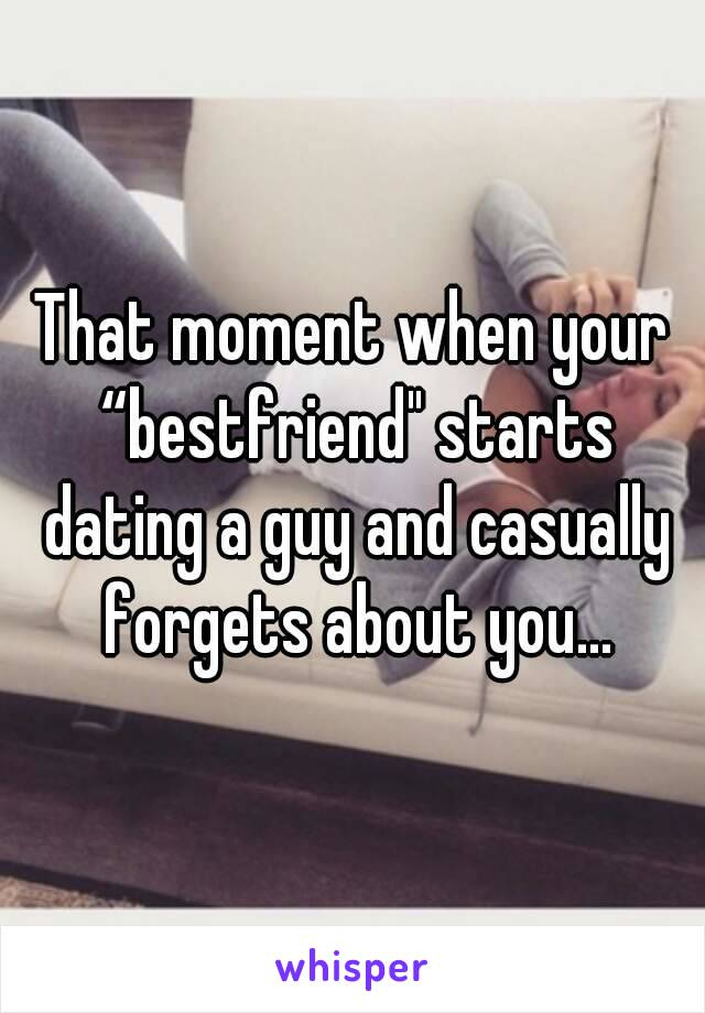 """That moment when your """"bestfriend"""" starts dating a guy and casually forgets about you..."""