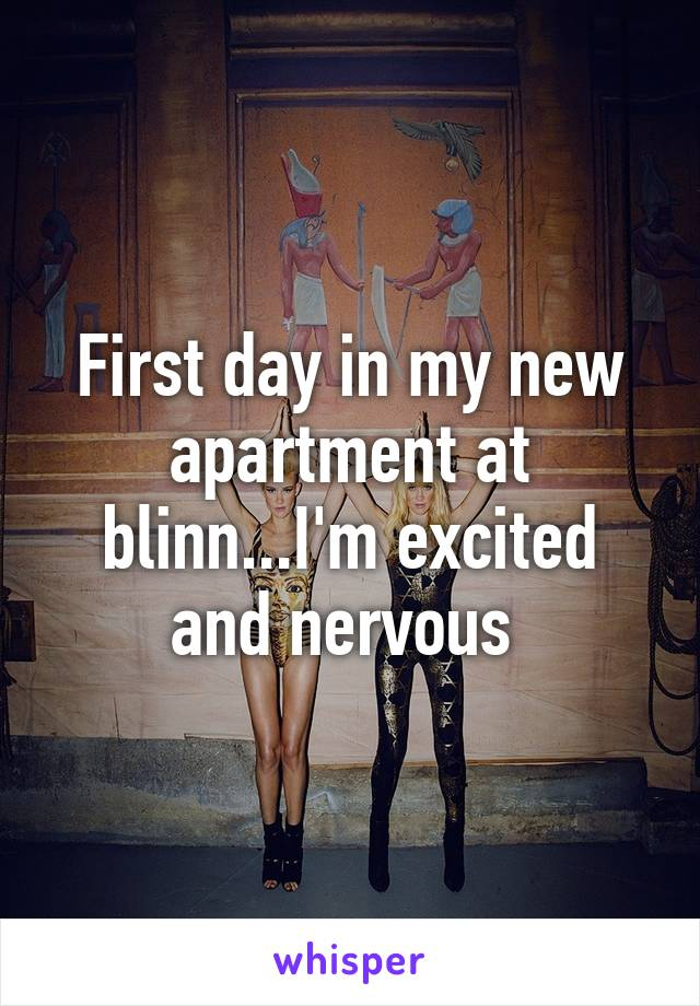 First day in my new apartment at blinn...I'm excited and nervous