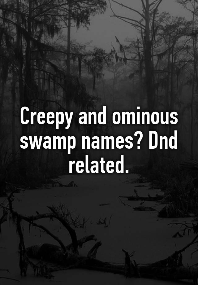 Creepy and ominous swamp names? Dnd related