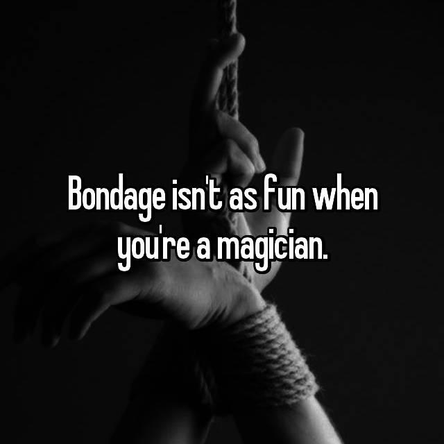 Bondage isn't as fun when you're a magician.