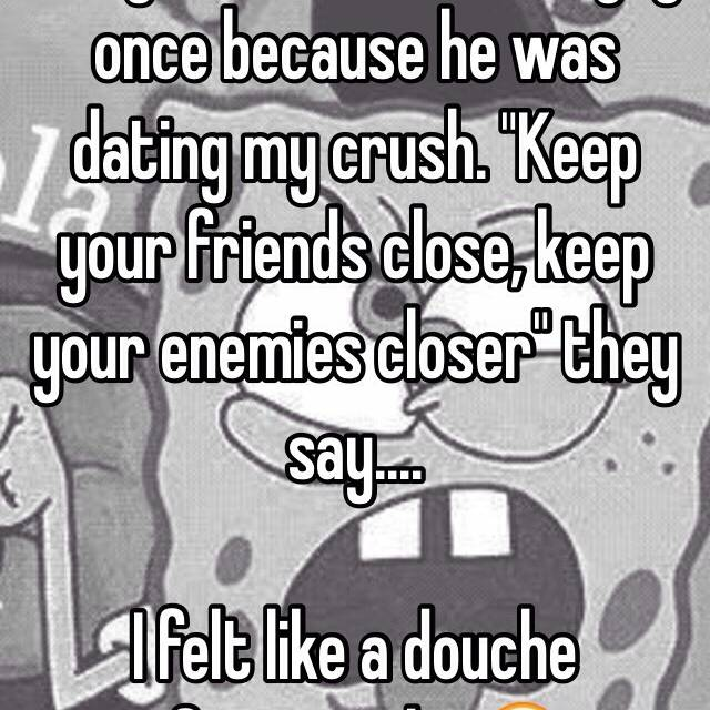 what to do when your crush is dating your enemy