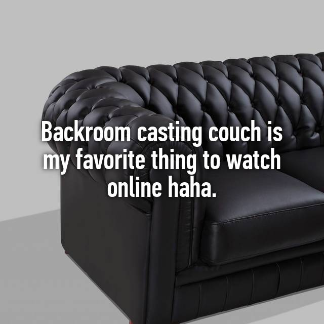 Backroom Casting Couch Is My Favorite Thing To Watch Online Haha.