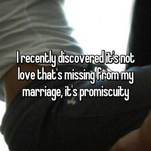 I recently discovered it's not love that's missing from my marriage, it's promiscuity