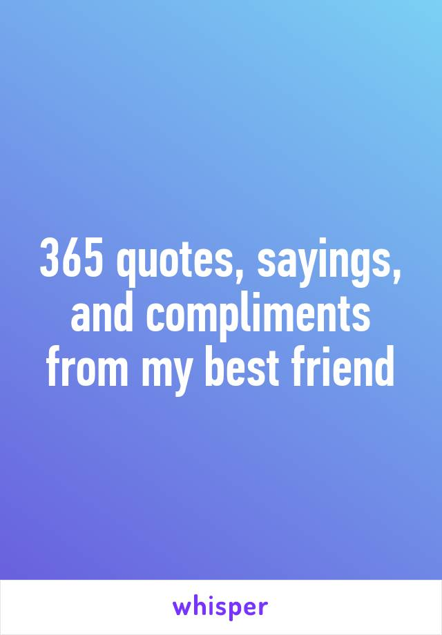 365 quotes sayings and compliments from my best friend