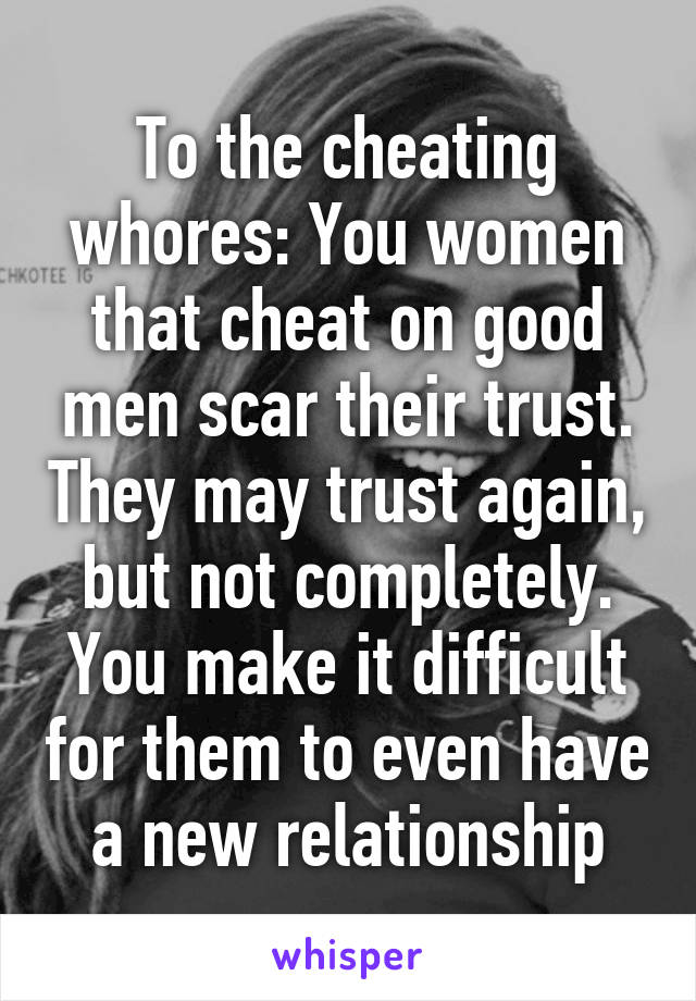 Women are cheating whores