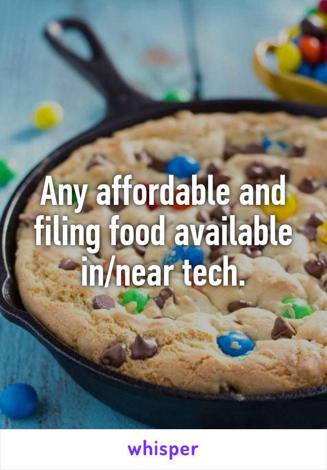 Any affordable and filing food available in/near tech.