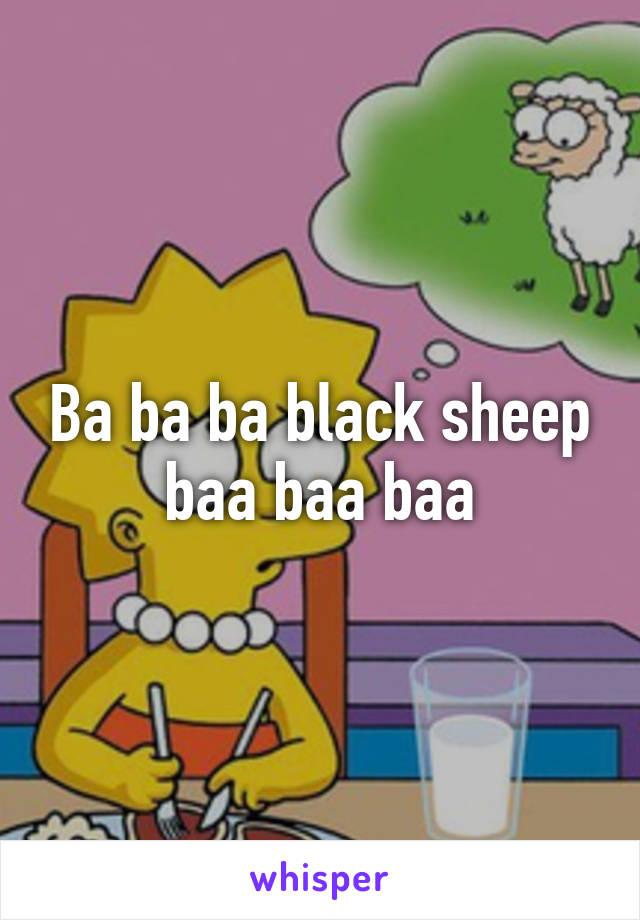 Ba ba ba black sheep baa baa baa