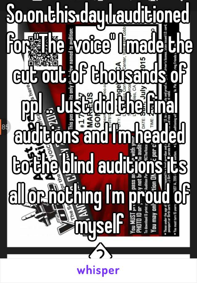 "So on this day I auditioned for ""The  voice"" I made the cut out of thousands of ppl .. Just did the final auditions and I'm headed to the blind auditions its all or nothing I'm proud of myself 🎤"