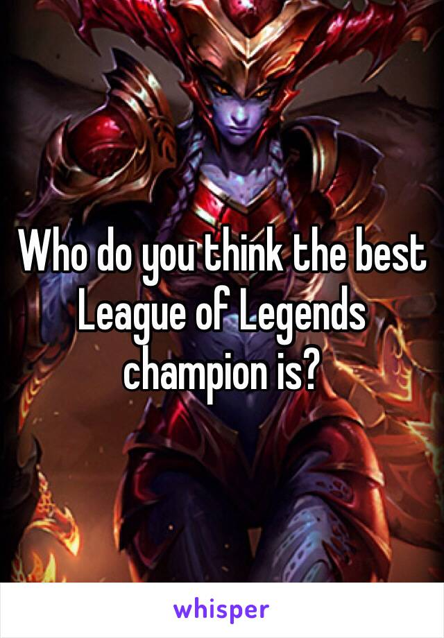 Who do you think the best League of Legends champion is?