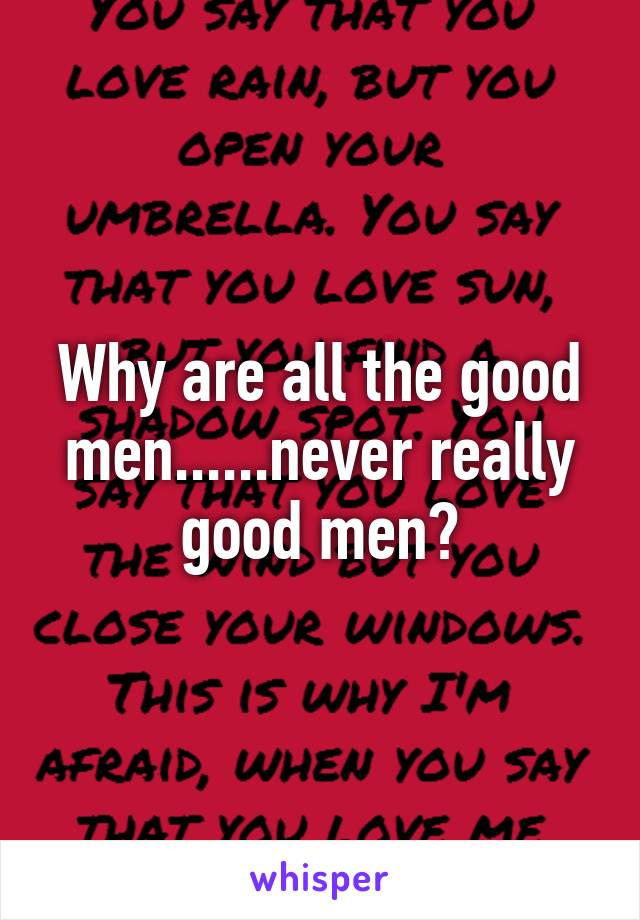 Why are all the good men......never really good men?