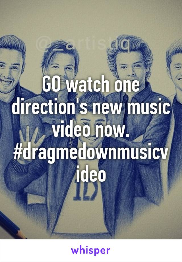 GO watch one direction's new music video now. #dragmedownmusicvideo