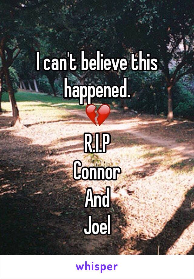 I can't believe this happened. 💔 R.I.P Connor And Joel