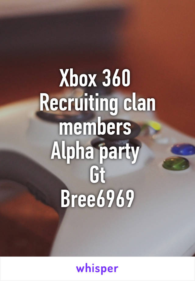 Xbox 360  Recruiting clan members  Alpha party  Gt Bree6969