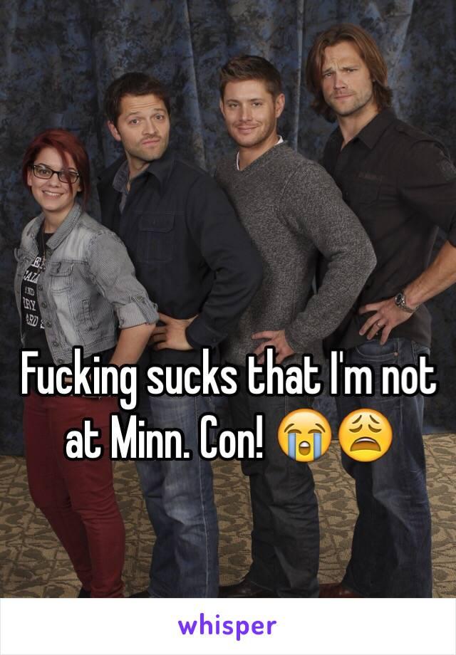 Fucking sucks that I'm not at Minn. Con! 😭😩
