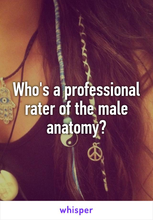 Who's a professional rater of the male anatomy?