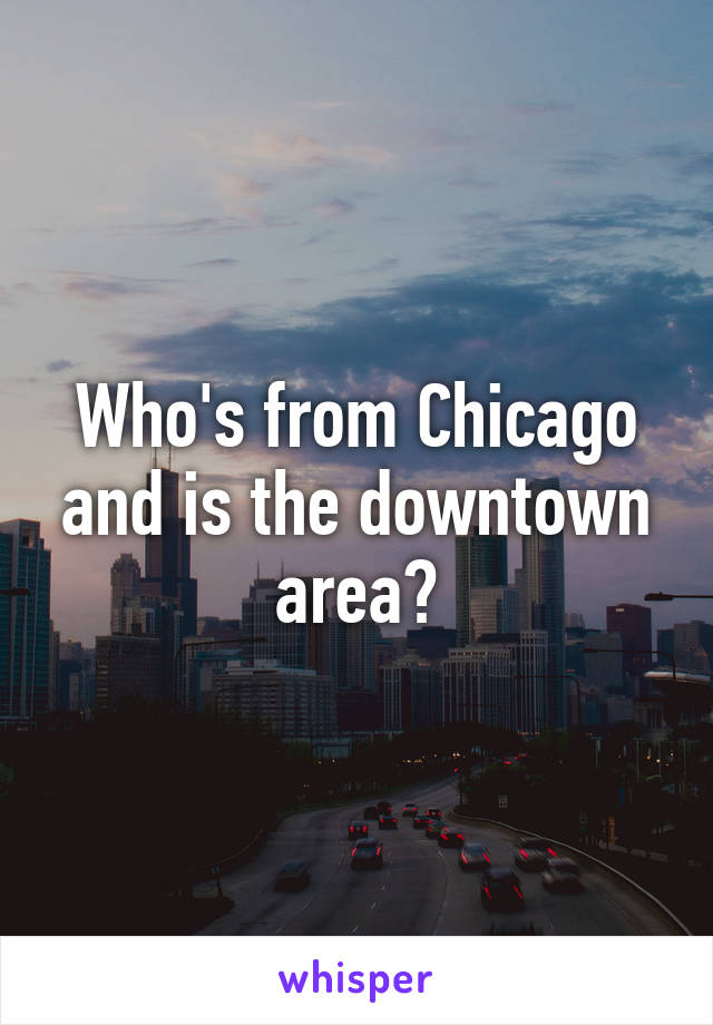 Who's from Chicago and is the downtown area?