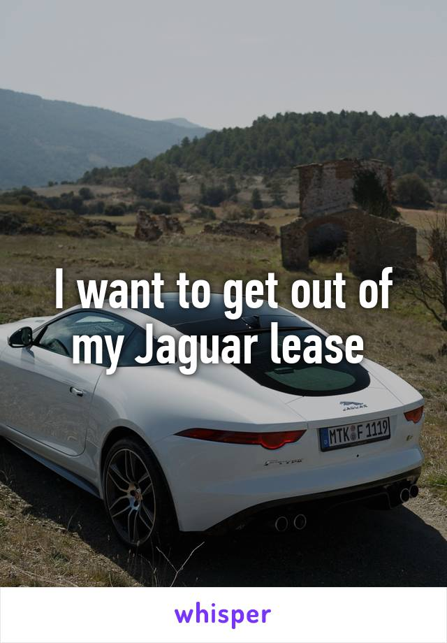 I want to get out of my Jaguar lease