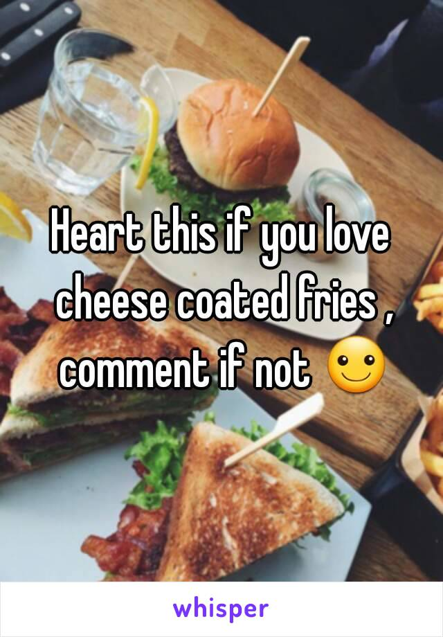 Heart this if you love cheese coated fries , comment if not ☺