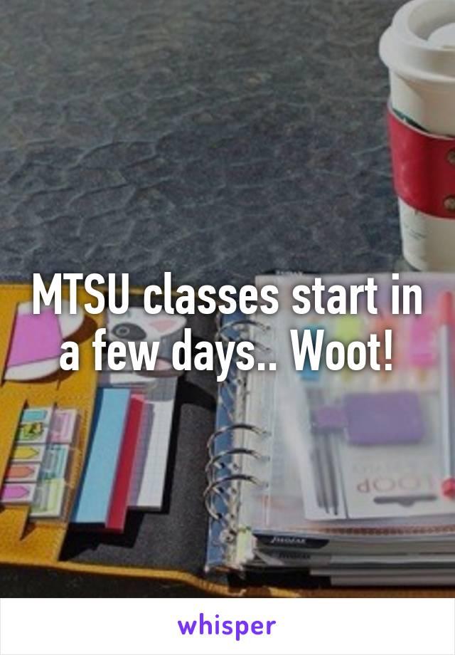 MTSU classes start in a few days.. Woot!