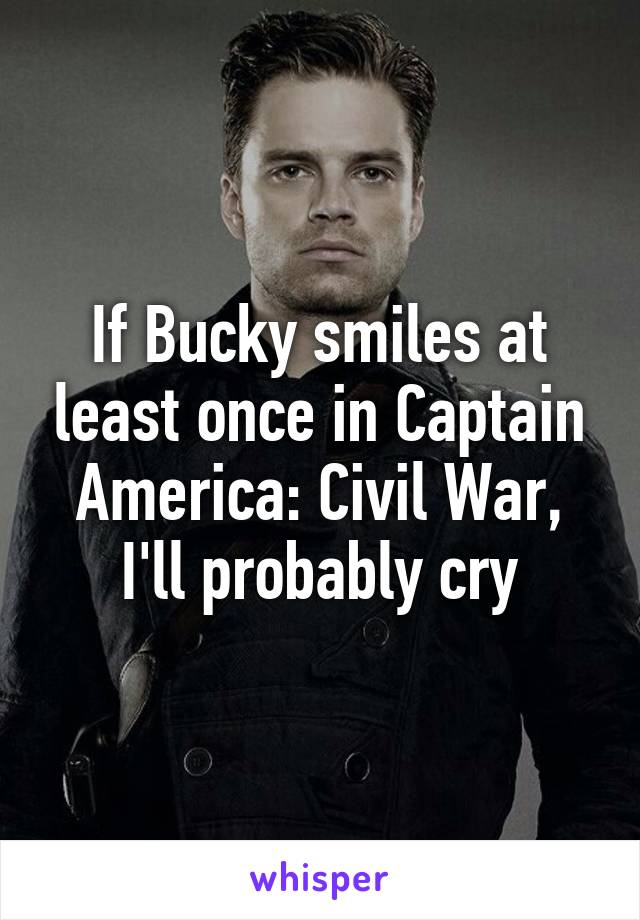 If Bucky smiles at least once in Captain America: Civil War, I'll probably cry