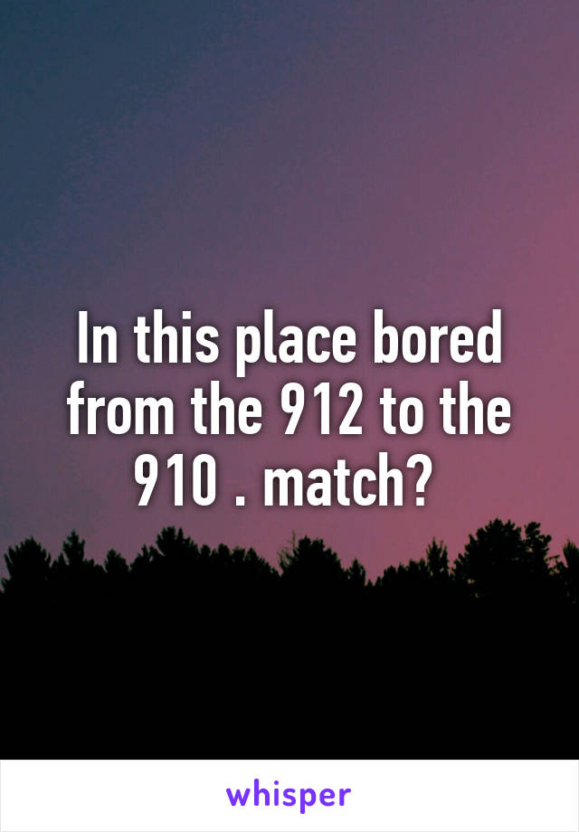 In this place bored from the 912 to the 910 . match?