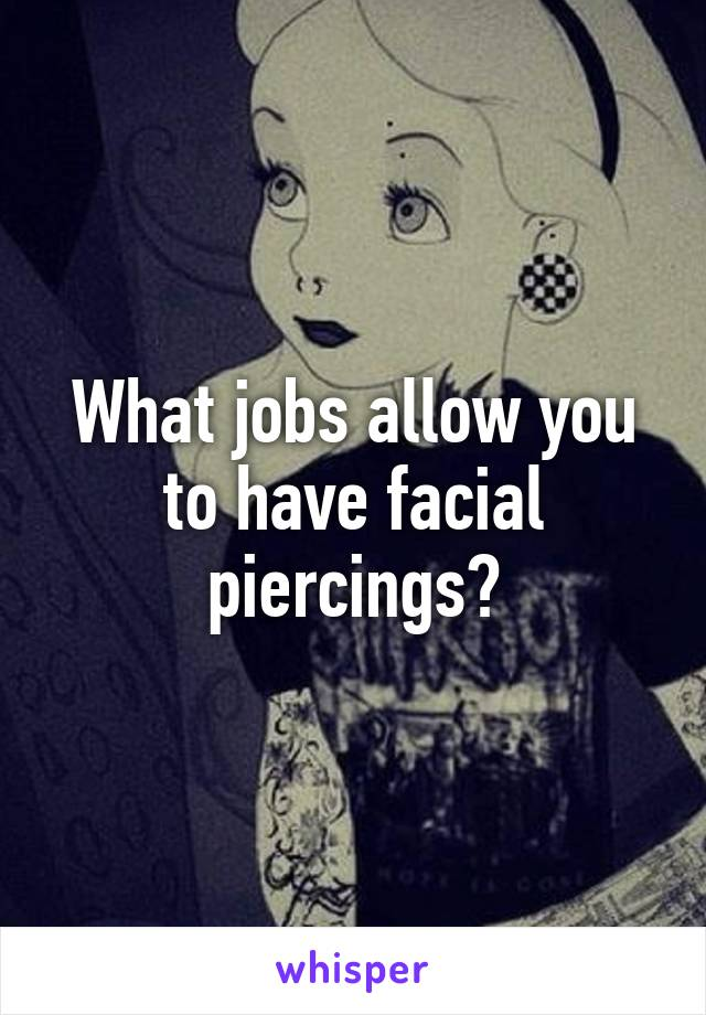 What jobs allow you to have facial piercings?