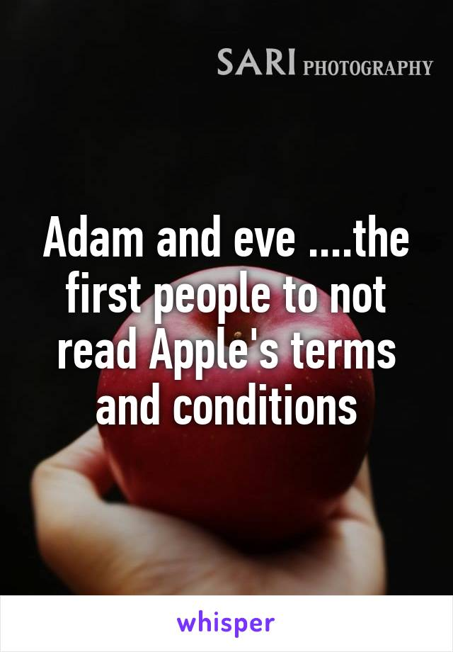 Adam and eve ....the first people to not read Apple's terms and conditions
