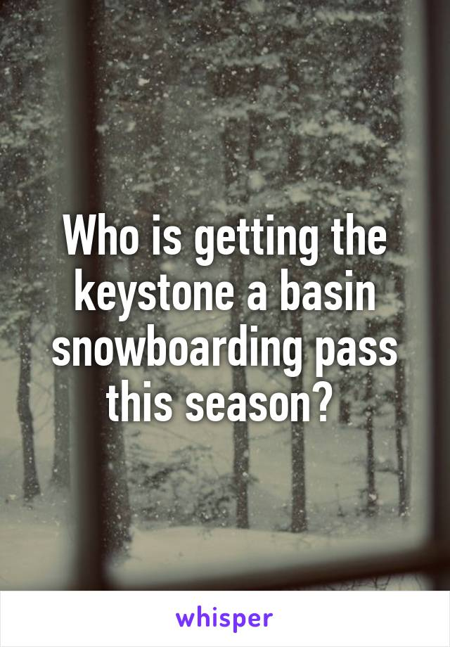 Who is getting the keystone a basin snowboarding pass this season?