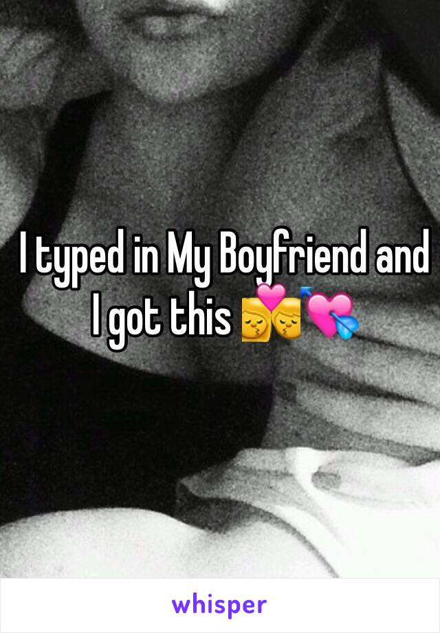 I typed in My Boyfriend and I got this 💏💘