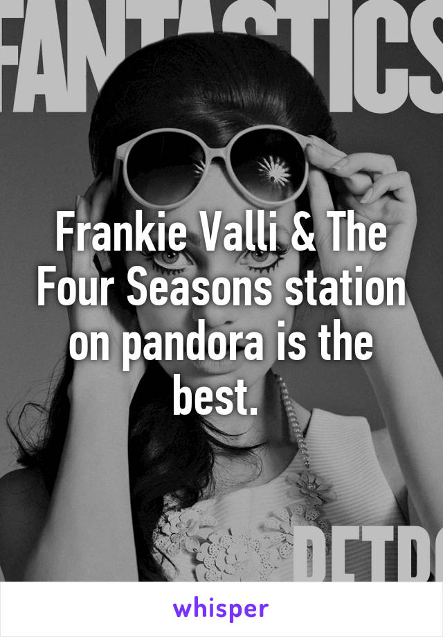 Frankie Valli & The Four Seasons station on pandora is the best.