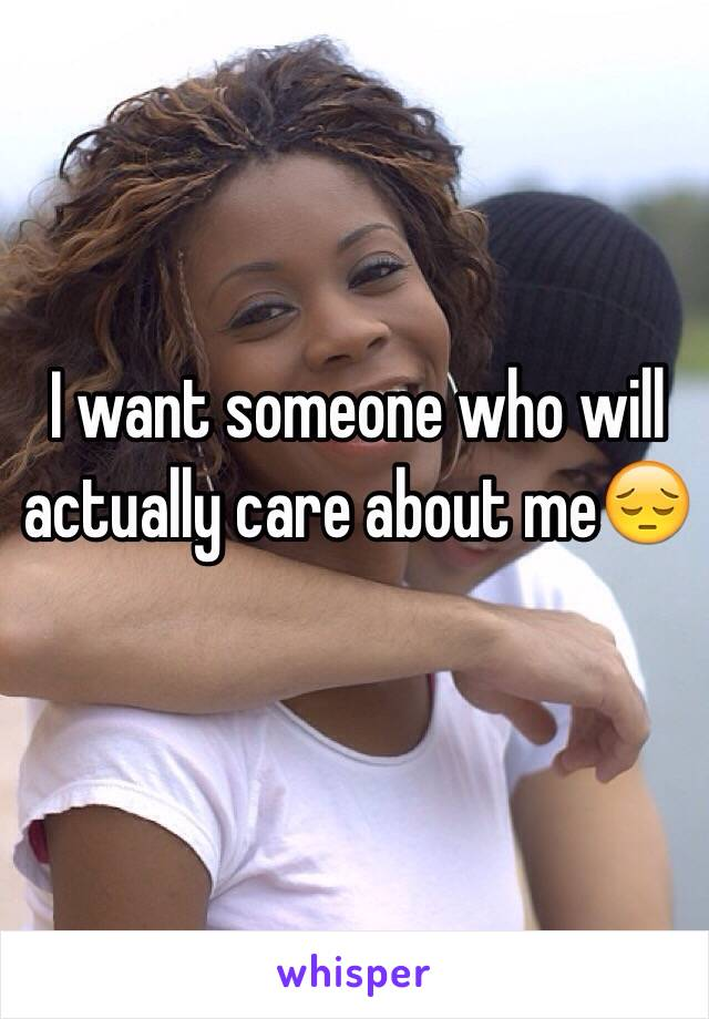 I want someone who will actually care about me😔