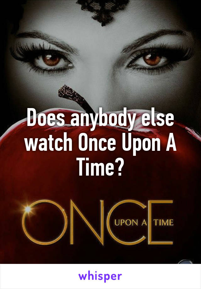 Does anybody else watch Once Upon A Time?