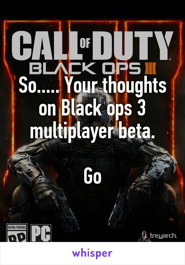 So..... Your thoughts on Black ops 3 multiplayer beta.  Go