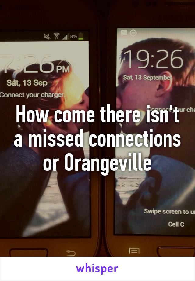 How come there isn't a missed connections or Orangeville