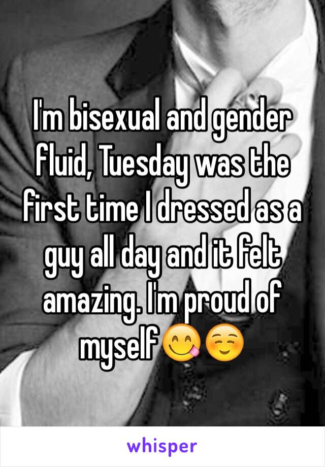 I'm bisexual and gender fluid, Tuesday was the first time I dressed as a guy all day and it felt amazing. I'm proud of myself😋☺️