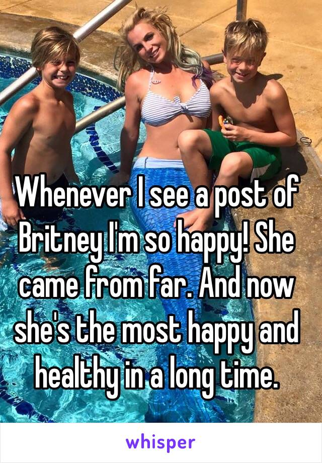 Whenever I see a post of Britney I'm so happy! She came from far. And now she's the most happy and healthy in a long time.